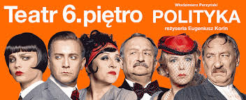 """Polityka"" -Teatr 6 Pietro"